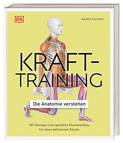 Krafttraining – Die Anatomie verstehen: Mit Übungen zum...