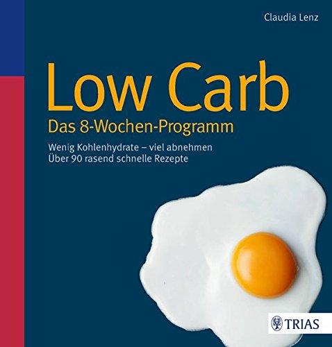 Low Carb - Das 8-Wochen-Programm: Wenig Kohlenhydrate - viel...