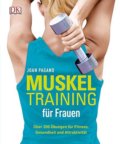 Muskeltraining für Frauen: Über 200 Übungen für Fitness,...