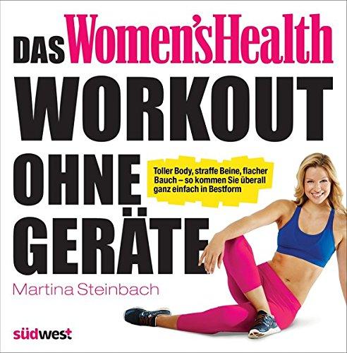 Das Women's Health Workout ohne Geräte: Toller Body,...