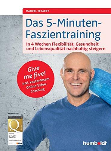 Das 5-Minuten-Faszientraining: In 4 Wochen Flexibilität,...